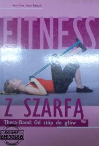 Fitness z szarfą. Thera-Band: Od Stóp do głów