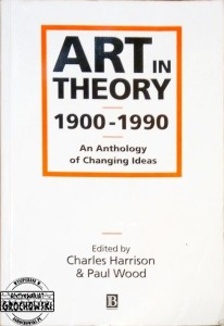 Art in theory 1900-1990.  An anthology of changing ideas - Harrison Charles ed., Wood Paul ed.