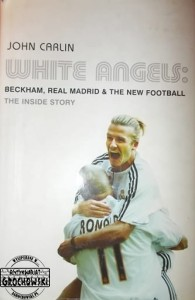 White Angels: Beckham, Real Madrid and The New Footbal