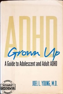 ADHD: Grown Up: A Guide to Adolescent and Adult ADHD